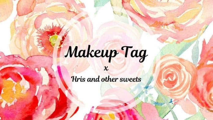 Makeup Tag Hris and other sweets